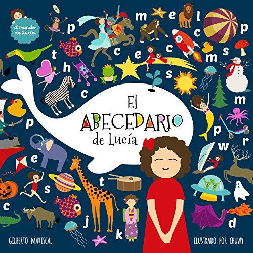 El abecedario de Lucía: un libro ilustrado para niños sobre las letras y el abecedario (El mundo de Lucía nº 9) por Gilberto Mariscal