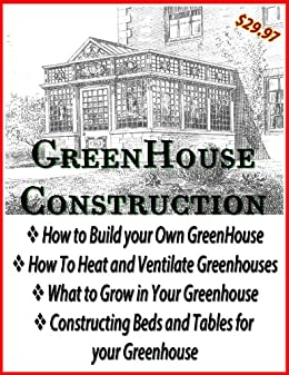 How to Construct a Greenhouse | Building your own Greenhouse | Home Greenhouse (English Edition) par [Taft, L.R.]