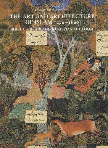 The Art and Architecture of Islam, 1250-1800 (The Yale University Press Pelican History) (Paperback) - Common