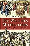 Die Welt des Mittelalters: Barbaren, Ketzer und Artisten - Arno Borst