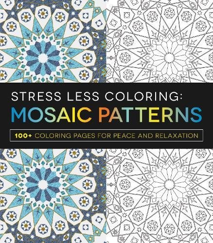 Stress Less Coloring: Mosaic Patterns: 100+ coloring pages for peace and relaxation