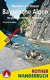 Wandern am Wasser Bayerische Alpen. Bergseen · Schluchten · Wildbäche. 50 Touren zwischen Füssen und Berchtesgaden