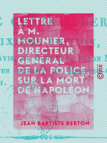 Couverture du livre Lettre à M. Mounier, directeur général de la police, sur la mort de Napoléon