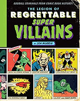 The Legion of Regrettable Supervillains: Oddball Criminals from ...