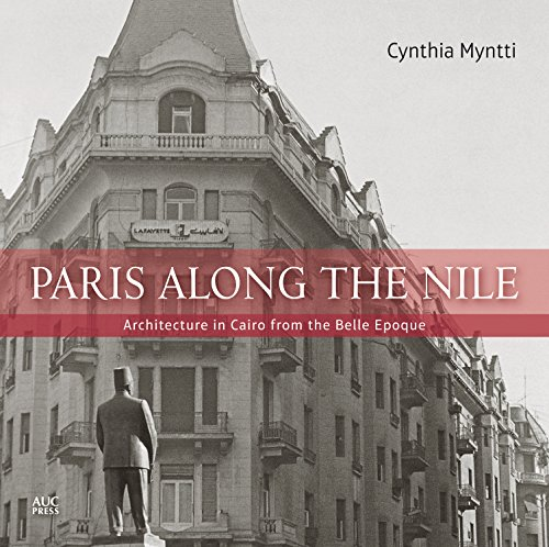 Paris Along the Nile: Architecture in Cairo from the Belle Epoque por Cynthia Myntti