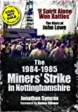 The 1984/85 Miners Strike in Nottinghamshire: 'If Spirit Alone Won Battles': The Diary of John Lowe by Jonathan Symcox (17-Nov-2011) Paperback