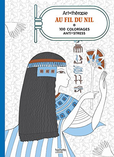 Au fil du Nil : 100 coloriages anti-stress par From Hachette Pratique