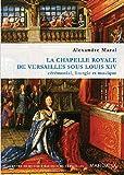 Telecharger Livres La chapelle royale de Versailles sous Louis XIV Ceremonial liturgie et musique (PDF,EPUB,MOBI) gratuits en Francaise