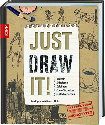 Just Draw It!: Kritzeln Skizzieren Zeichnen Coole Techniken einfach erlernen -