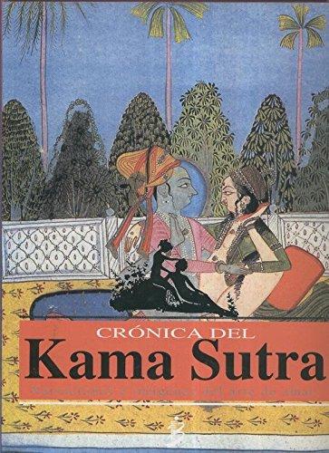 Cronica del Kama Sutra: Narraciones e imagenes del arte de amar