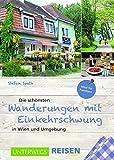 Die schönsten Wanderungen mit Einkehrschwung: in Wien und Umgebung (Landleben)