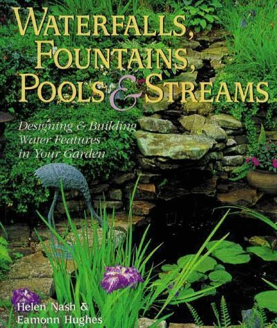 Waterfalls, Fountains, Pools and Streams: Designing and Building Water Features for Your Garden by Hughes, Eamonn, Nash, Helen ( 2000 )