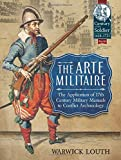 The Arte Militaire: The Application of 17th Century Military Manuals to Conflict Archaeology (Century of the Soldier)