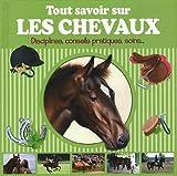 Tout savoir sur les chevaux : Disciplines, conseils pratiques, soins...