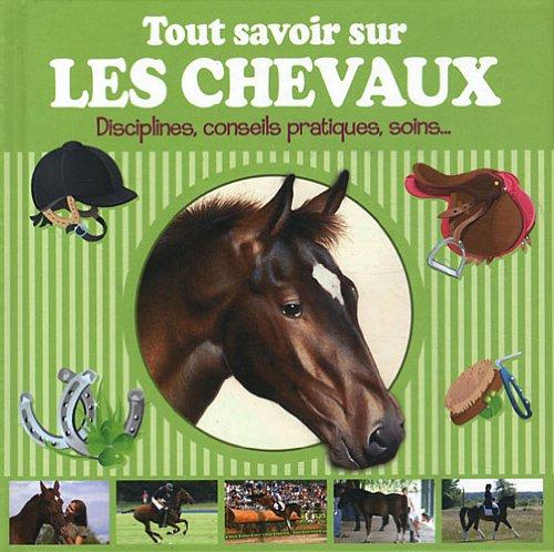 Tout savoir sur les chevaux : Disciplines, conseils pratiques, soins... par Caroline Hemery, Aurélia Dubuc, Vincent Fournier, Valérie Servat Le Coz, Collectif