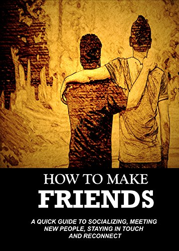 How To Make Friends - New Version: A Quick Guide on How to Win Friends (From Introvert to Star in No Time - win friends and influence people)
