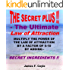 THE SECRET PLUS - THE ULTIMATE LAW OF ATTRACTION; Multiply the power of the Law of Attraction by a factor of 5-10 by adding SECRET INGREDIENTS!