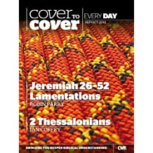Cover to Cover Every Day Sep-Oct 2013: Jeremiah 26-52, Lamentations & 2 Thessalonians