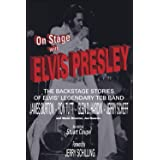 On Stage With ELVIS PRESLEY: The backstage stories of Elvis' famous TCB Band - James Burton, Ron Tutt, Glen D. Hardin and Jer