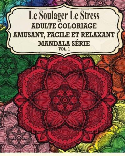 Le Soulager Le Stress  Adultes Coloriage: Amusant, Facile Et Relaxant Mandala Serie ( Vol.1) par Jason Potash