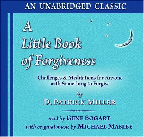 A Little Book of Forgiveness: Challenges and Meditations for Anyone with Something to Forgive by D. Patrick Miller (2004-09-03)