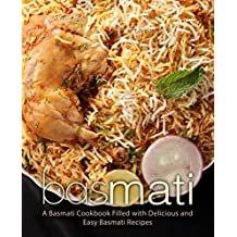 Basmati: A Basmati Cookbook Filled with Delicious and Easy Basmati Recipes (2nd Edition) (English Edition)