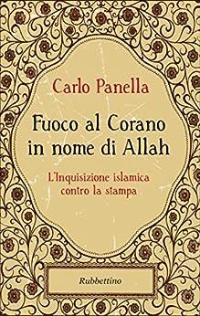 Fuoco al Corano in nome di Allah: L'Inquisizione islamica contro la stampa di [Panella, Carlo]