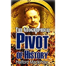 The Geographical Pivot of History (1904) (English Edition)