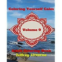 Coloring Yourself Calm, Volume 9: Adult Coloring Book