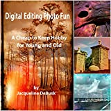 Digital Photo Editing Fun: A Cheap to Keep  Hobby for Young and Old (English Edition)
