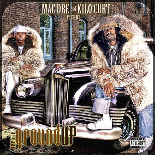 Mac Dre And Kilo Curt Present: From The Ground Up by Mac Dre