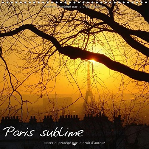 Paris sublime 2018: Calendrier avec des photos sublimes de Paris