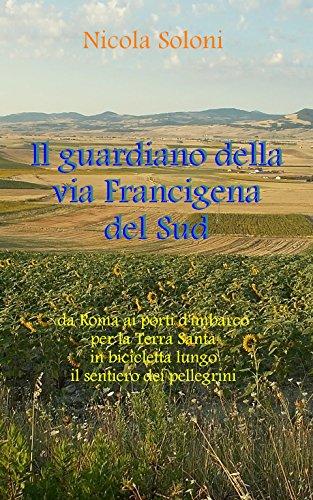 il-guardiano-della-via-francigena-del-sud-da-roma-ai-porti-dimbarco-per-la-terra-santa-in-bicicletta