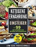 Ketogene Ernährung für Einsteiger: Die 99 besten Rezepte für optimale Fettverbrennung