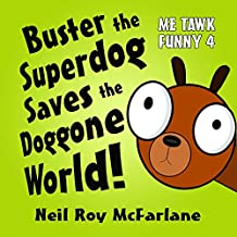 Buster the Superdog Saves the Doggone World!: Me Tawk Funny 4 (English Edition)