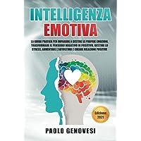 Intelligenza Emotiva: La guida pratica per imparare a gestire le proprie emozioni, trasformare il pensiero negativo in…