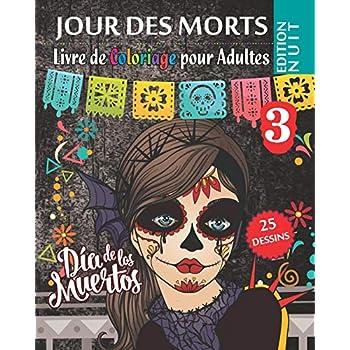 Jour des morts 3 - Livre de Coloriage pour Adultes - Edition Nuit: Dia de los Muertos - 25 Illustrations (Mandalas) à COLORIER - Volume 3