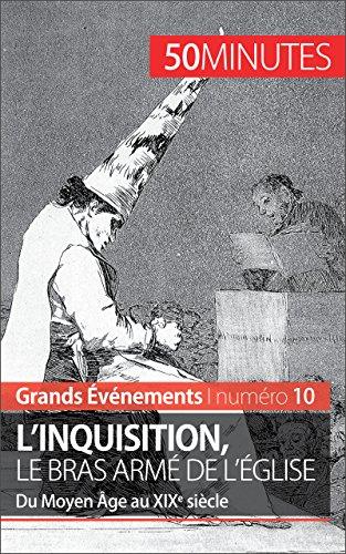 L'inquisition, le bras armé de l'Église: Du Moyen Âge au XIXe siècle (Grands Événements t. 10)