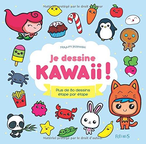 Je dessine Kawaii ! : Plus de 80 dessins...