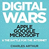 Digital Wars: Apple, Google, Microsoft, and the Battle for the Internet