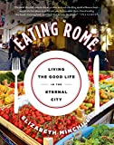 : Eating Rome: Living the Good Life in the Eternal City (English Edition)