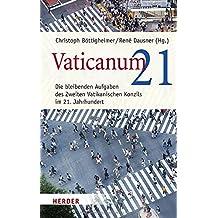 """Vaticanum 21: Die bleibenden Aufgaben des Zweiten Vatikanischen Konzils im 21. Jahrhundert. Dokumentationsband zum Münchner Kongress """"Das Konzil 'eröffnen'"""""""