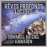 Rêves profonds lucides: Sommeil de ciel hawaïen, Traitement d'insomnie, Nuit paisible, L'aide à s'endormir, Pilule pour le sommeil