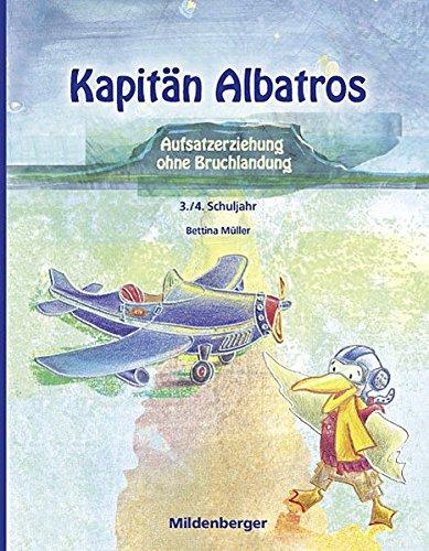 Preisvergleich Produktbild Kapitän Albatros: Teil 1 - Aufsatzerziehung ohne Bruchlandung - 3./4. Schuljahr