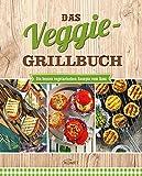Das Veggie Grillbuch: Die besten vegetarischen Rezepte vom Rost