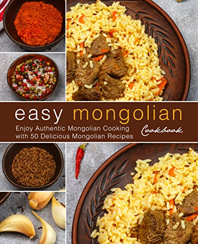 Easy Mongolian Cookbook: Enjoy Authentic Mongolian Cooking with 50 Delicious Mongolian Recipes (2nd Edition) (English Edition)