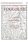 Histoire des diocèses de France - Le diocèse de Toulouse par Wolff