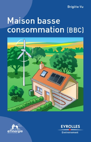 Maison basse consommation (BBC) (Eyrolles environnement) par Brigitte Vu