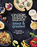 Tasty: Latest and Greatest: Everything you want to cook right now - The official cook...