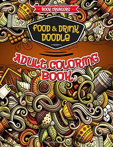 Food and Drink Doodle Coloring Book for Adults: 35 High Quality Doodle Designs (Hamburger, Cafe, Dessert etc.)+ Extra 5 Pages (Halloween Doodle, Animal Mandala, Floral Ornament etc.)